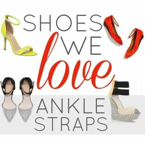 Shoes We Love: Ankle Straps