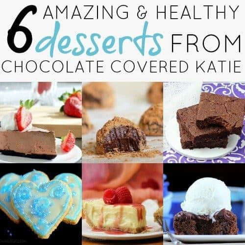 6 Amazing And Healthy Desserts From Chocolate Covered Katie