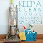 Keep a Clean House Over Summer Vacation