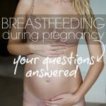 Breastfeeding During Pregnancy – Your Questions Answered