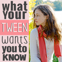 What Your Tween wants you to know