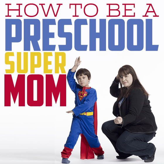 How to Be A Pre-school Supermom