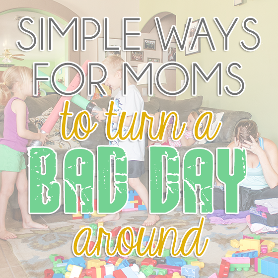 simple ways for moms to turn a bad day around