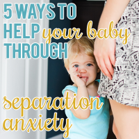 5 Ways to Help Your Baby Through Separation Anxiety