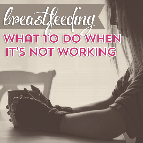 Breastfeeding - What to do when its not working