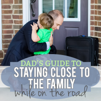 Dads Guide to Staying Close to the Family While on the Road