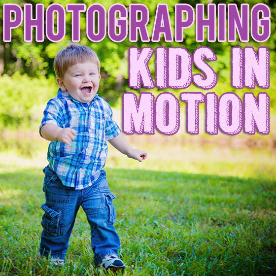 Photographing Kids in Motion