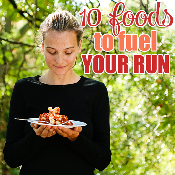 10 foods to fuel your run