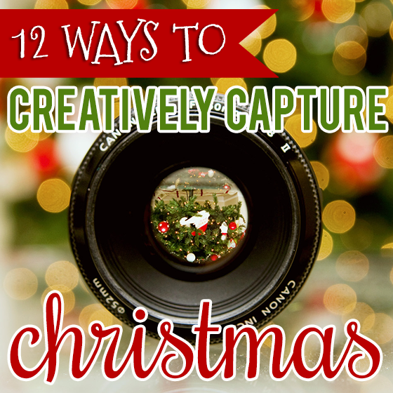 12 Ways to Creatively Capture Christmas