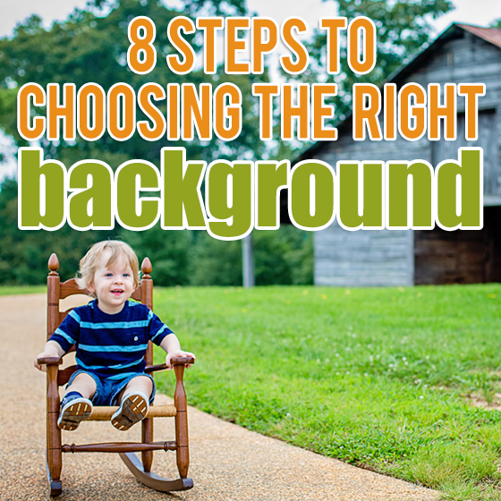 8 Steps to Choosing the Right Background