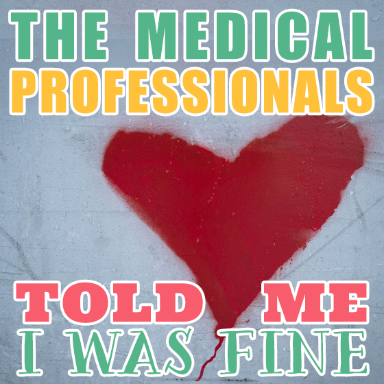 The Medical Professionals Told me I was Fine