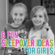 6 Fun Sleepover Ideas for Girls