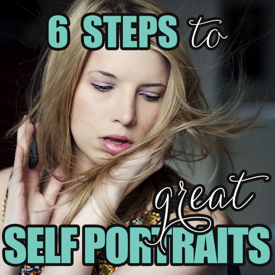 6 Steps to Great Self Portraits