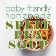 Baby-Friendly Homemade Split Pea Soup