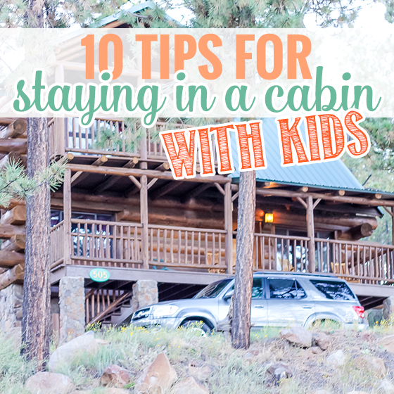 Ten Tips for Staying in a cabin with kids
