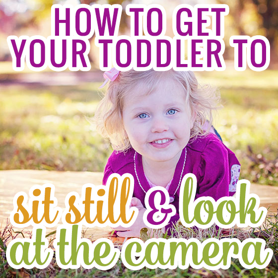 How to Get Your Toddler to Sit Still and Look at the Camera