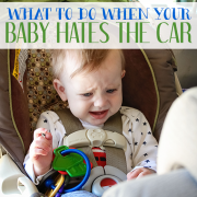 what to do when your baby hates the car