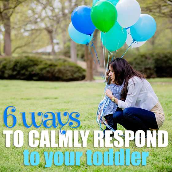 6 Ways to Calmly Respond To Your Toddler