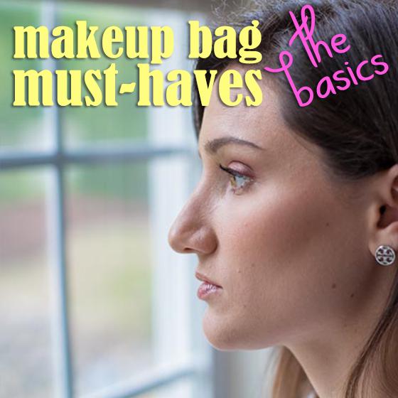 Makeup Bag Must Haves- The Basics