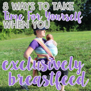 8 Ways to Take Time For Yourself When You Exclusively Breastfeed