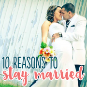 10 Reasons to Stay Married