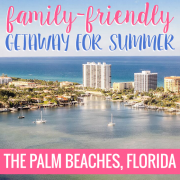 Family-Friendly Getaway For Summer- The Palm Beaches Florida