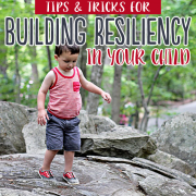 Tips and Tricks for Building Resiliency in Your Child
