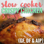 Slow Cooker Crispy Chicken 3 Ways GF DF AIP