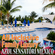 All-Inclusive Family Luxury at the Azul Sensatori Mexico 4