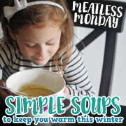 Meatless Monday Simple Soups to Keep You Warm this Winter