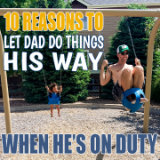 10 Reasons to Let Dad Do Things His Way When He's on Duty3