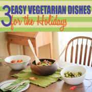 3 Easy Vegetarian Dishes for the Holidays