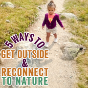 5 Ways to Get Outside and Reconnect to Nature