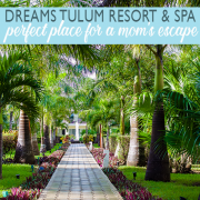 Dreams Tulum Resort & Spa Perfect Place for a Mom's Escape