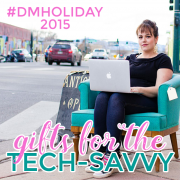Gifts for the tech savvy dmholiday 2015
