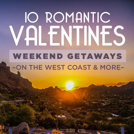 Schön 10 Romantic Valentines Weekend Getaways On The West Coast U0026 More
