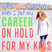What I Wish I had Known When I Put my Career on Hold for my Kids