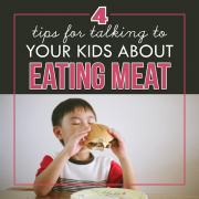 4 Tips for Talking to Your Kids about Eating Meat2
