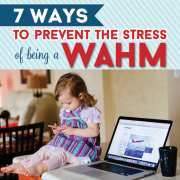 7 Ways to Prevent the Stress of being a WAHM