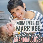 Moments of Marriage - A Letter to My Granddaughter