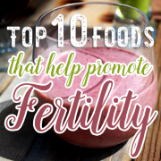 Top 10 Foods that Help Promote Fertility