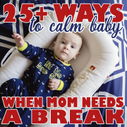 25+ ways to calm baby when mom needs a break