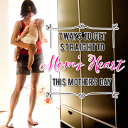 7 Ways to Get Straight to Mom's Heart this Mother's Day2