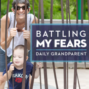 Battling My Fears - Daily Grandparent