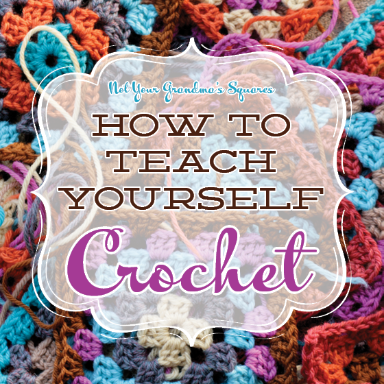 Not Your Grandmas Squares - How to Teach Yourself Crochet