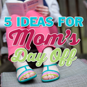 5 Ideas for Mom's Day Off