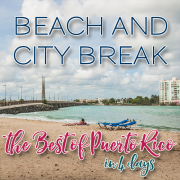Beach and city break - the best of Puerto Rico in 4 days