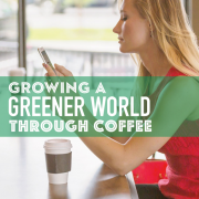 Growing A Greener World Through Coffee