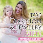 Mother's Day 2016 Top Fashion and Jewelry Gifts