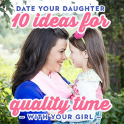 Date Your Daughter 10 Ideas for Quality Time With Your Girl